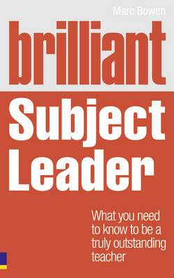 Brilliant Subject Leader: What you need to know to be a truly outstanding teacher