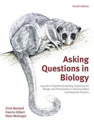 Asking Questions in Biology: A Guide to Hypothesis Testing, Experimental Design and Presentation in Practical Work and Research Projects