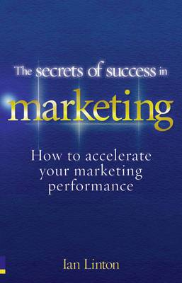 The Secrets of Success in Marketing: How to Accelerate Your Marketing Performance