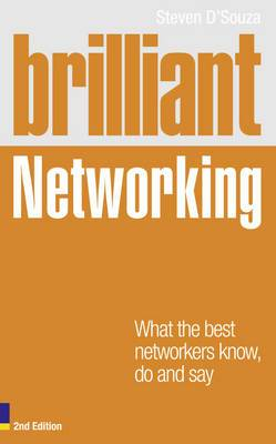 Brilliant Networking: What the Best Networkers Know, Say and Do