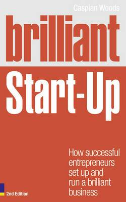 Brilliant Start Up: How Successful Entrepreneurs Set Up and Run a Brilliant Business