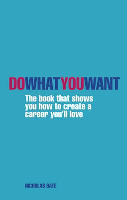 Do What You Want: The Book That Shows You How to Create a Career You'll Love