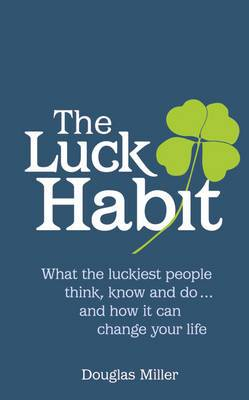 The Luck Habit: What the Luckiest People Think, Know and Do ... and How it Can Change Your Life