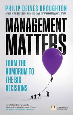 Management Matters: From the Humdrum to the Big Decisions