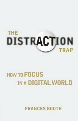 The Distraction Trap: How to Focus in a Digital World