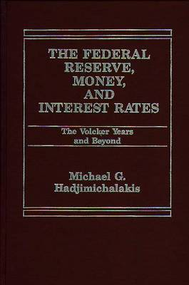 The Federal Reserve, Money, and Interest Rates: The Volcker Years and Beyond