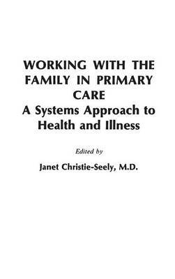Working with the Family in Primary Care: A Systems Approach to Health and Illness
