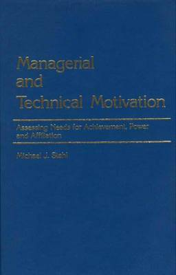 Managerial and Technical Motivation: Assessing Needs for Achievement, Power and Affiliation