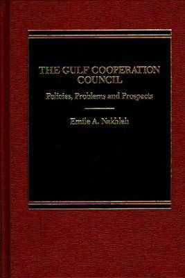 The Gulf Cooperation Council: Policies, Problems and Prospects