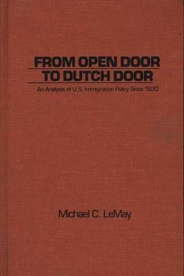 From Open Door to Dutch Door: An Analysis of U.S. Immigration Policy Since 1820