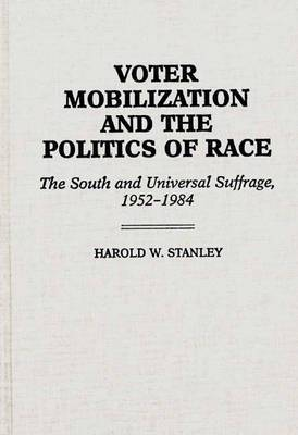 Voter Mobilization and the Politics of Race: The South and Universal Suffrage 1952-1984