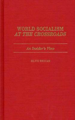 World Socialism at the Crossroads: An Insider's View