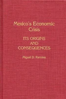 Mexico's Economic Crisis: Its Origins and Consequences