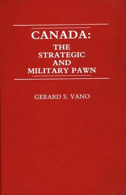 Canada: The Strategic and Military Pawn