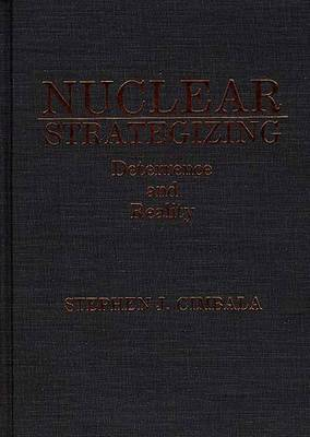 Nuclear Strategizing: Deterrence and Reality