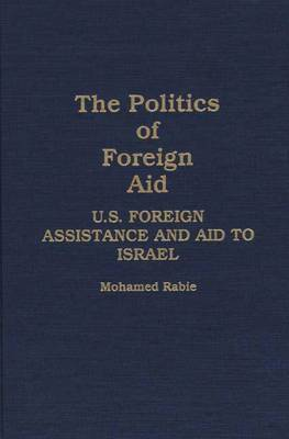 The Politics of Foreign Aid: U.S. Foreign Assistance and Aid to Israel