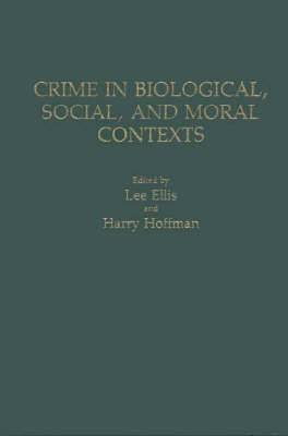 Crime in Biological, Social, and Moral Contexts
