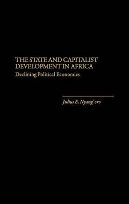 The State and Capitalist Development in Africa: Declining Political Economies