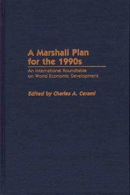 A Marshall Plan for the 1990s: An International Roundtable on World Economic Development