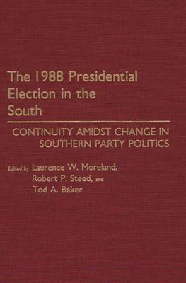 The 1988 Presidential Election in the South: Continuity Amidst Change in Southern Party Politics