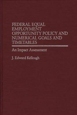 Federal Equal Employment Opportunity Policy and Numerical Goals and Timetables: An Impact Assessment