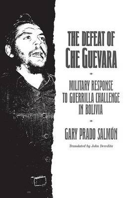 The Defeat of Che Guevara: Military Response to Guerrilla Challenge in Bolivia
