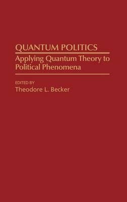 Quantum Politics: Applying Quantum Theory to Political Phenomena