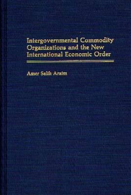 Intergovernmental Commodity Organizations and the New International Economic Order