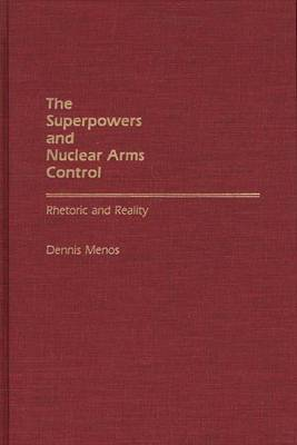 The Superpowers and Nuclear Arms Control: Rhetoric and Reality