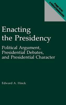 Enacting the Presidency: Political Argument, Presidential Debates and Presidential Character