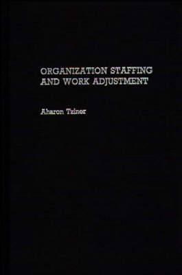 Organization Staffing and Work Adjustment