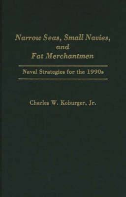 Narrow Seas, Small Navies and Fat Merchantmen: Naval Strategies for the 1990s