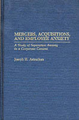 Mergers, Acquisitions, and Employee Anxiety: A Study of Separation Anxiety in a Corporate Context