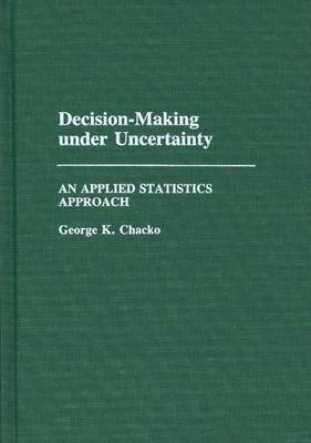 Decision Making Under Uncertainty: An Applied Statistics Approach