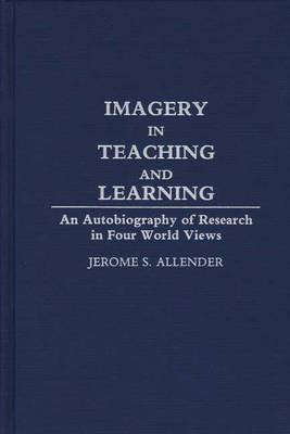 Imagery in Teaching and Learning: An Autobiography of Research in Four World Views