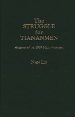 The Struggle for Tiananmen: Anatomy of the 1989 Mass Movement