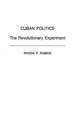 Cuban Politics: The Revolutionary Experiment