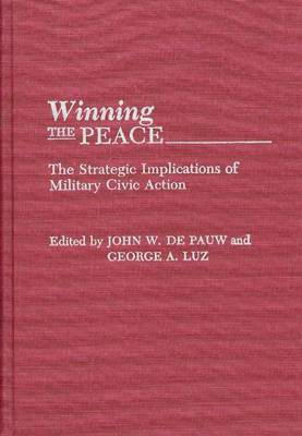 Winning the Peace: The Strategic Implications of Military Civic Action