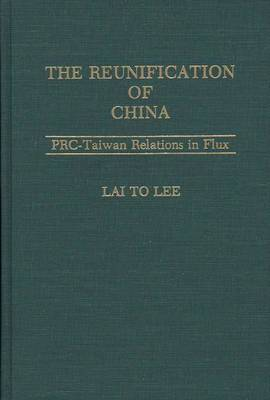 The Reunification of China: PRC-Taiwan Relations in Flux
