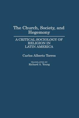 The Church, Society and Hegemony: A Critical Sociology of Religion in Latin America