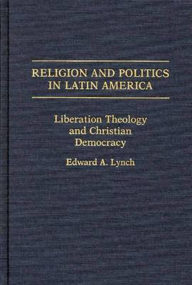 Religion and Politics in Latin America: Liberation Theology and Christian Democracy