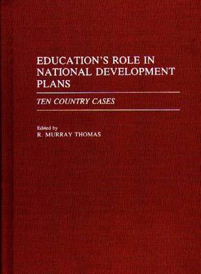 Education's Role in National Development Plans: Ten Country Cases
