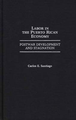 Labor in the Puerto Rican Economy: Postwar Development and Stagnation