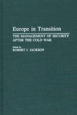 Europe in Transition: The Management of Security after the Cold War
