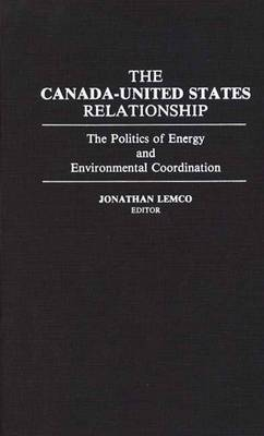 The Canada-United States Relationship: The Politics of Energy and Environmental Coordination