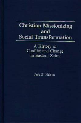 Christian Missionizing and Social Transformation: A History of Conflict and Change in Eastern Zaire