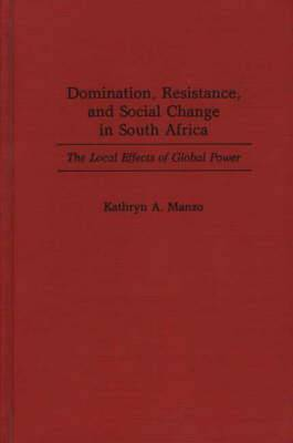 Domination, Resistance and Social Change in South Africa: The Local Effects of Global Power