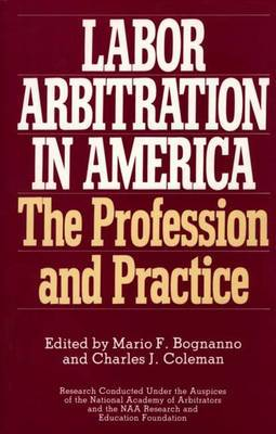 Labor Arbitration in America: The Profession and Practice