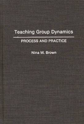 Teaching Group Dynamics: Process and Practices