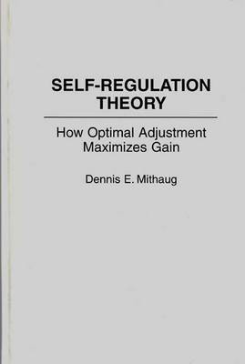 Self-Regulation Theory: How Optimal Adjustment Maximizes Gain